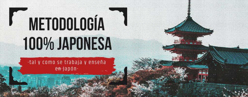 Metodología 100% japonesa, tal y como se trabaja y enseña en Japón
